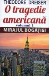 O tragedie americana vol.1 Mirajul bogatiei - Theodore Dreiser