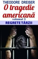 O tragedie americana vol.3 Regrete tarzii - Theodore Dreiser