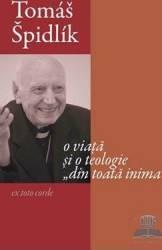 O viata si o teologie din toata inima - Tomas Spidlik