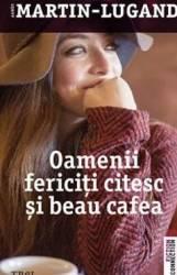 Oamenii fericiti citesc si beau cafea - Agnes Martin-Lugand Carti