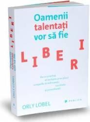Oamenii talentati vor sa fie liberi - Orly Lobel