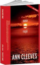 Oase rosii - Ann Cleeves Carti