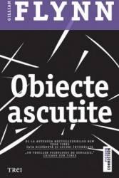 Obiecte Ascutite - Gillian Flynn