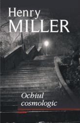 Ochiul cosmologic - Henry Miller title=Ochiul cosmologic - Henry Miller