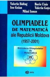 Olimpiadele de matematica ale Republicii Moldova 1957-2001 - Valeriu Baltag Boris Cinic