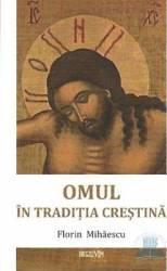 Omul in traditia crestina - Florin Mihaescu