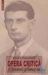 Opera Critica vol.1 Creatorii si lumea lor - Ovidiu Papadima