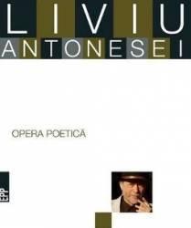 Opera poetica - Liviu Antonesei