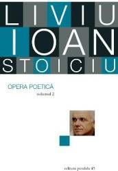 Opera poetica vol.2 - Liviu Ioan Stoiciu Carti