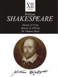 Opere 12. Henric al V-lea Henric al VIII-lea Sir Thomas More - William Shakespeare