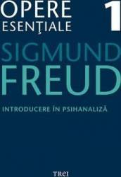 Opere esentiale 1 - Introducere In Psihanaliza 2010 - Sigmund Freud Carti