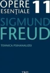 Opere esentiale 11 - Tehnica psihanalizei 2010 - Sigmund Freud Carti