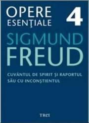 Opere esentiale 4 - Cuvantul de spirit 2010 - Sigmund Freud Carti