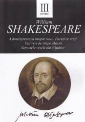 Opere vol.3 A douasprezecea noapte. Doi veri. Nevestele vesele - William Shakespeare