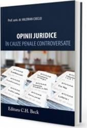 Opinii Juridice In Cauze Penale Controversate - Valerian Cioclei