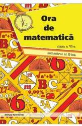 pret preturi Ora de matematica - Clasa 6 - Semestrul 2 - Petre Nachila