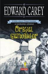 Orasul gunoaielor - Edward Carey