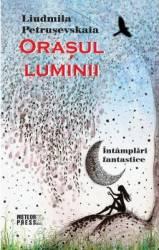 Orasul luminii - Liudmila Petrusevskaia