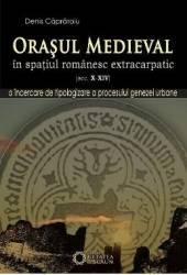 Orasul medieval din spatiul romanesc extracarpatin - Denis Capraroiu