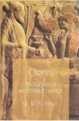 Orfeu. Teogonia si misteriile orfice - G.R.S. Mead