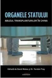 Organele Statului. Abuzul transplanturilor in China - David Matas Torsten Trey