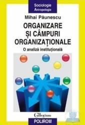 Organizare si campuri organizationale - Mihai Paunescu Carti