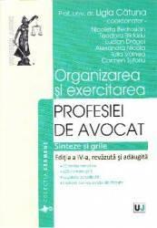 Organizarea si exercitarea profesiei de avocat. Sinteze si grile. Ed. 4 - Ligia Catuna