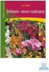 Orhideele minuni multicolore - Lutz Rollke Carti
