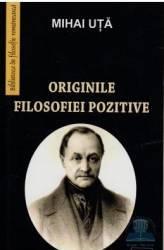 Originile filosofiei pozitive - Mihai Uta