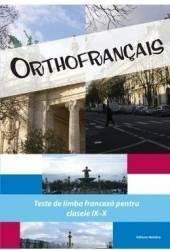Orthofrancais. Teste de limba franceza pentru clasele IX-X Carti