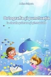 Ortografia si punctuatia la clasele primare si gimnaziale - Adina Grigore