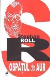Ospatul de aur - Stephen Roll