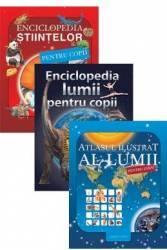Pachet Atlasul ilustrat al lumii pentru copii+Enciclopedia lumii pentru copii+Enciclopedia stiintelor