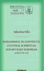 Paisianismul in contextul cultural si spiritual sud-est si est european sec. XVIII-XIX - Valentina Pelin