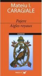 Pajere. Aigles royaux - Mateiu I. Caragiale Carti
