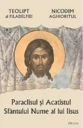 Paraclisul si acatistul Sfantului Nume al lui Iisus - Teolipt al Filadelfiei Nicodim Aghioritul Carti