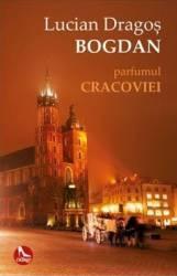 Parfumul Cracoviei - Lucian Dragos Bogdan