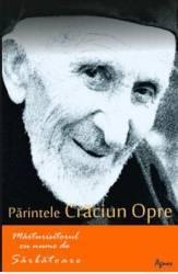 Parintele Craciun Opre Marturisitorul cu nume de sarbatoare - Romeo Petrasciuc