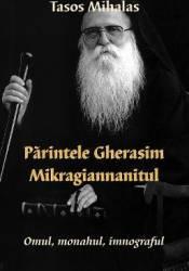 Parintele Gherasim Mikragiannanitul Omul monahul imnograful - Tasos Mihalas