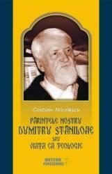 Parintele nostru Dumitru Staniloaie sau Viata ca Teologie - Costion Nicolescu