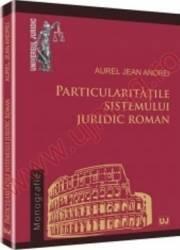 Particularitatile Sistemului Juridic Roman - Aurel Jean Andrei