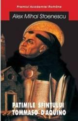 Patimile Sfantului Tommaso d Aquino - Alex Mihai Stoenescu