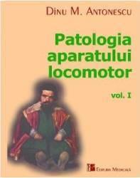 Patologia aparatului locomotor Vol. I - Dinu M. Antonescu
