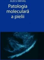 Patologia moleculara a pielii - Alecu Mihail