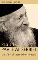 Patriarhul Pavle Al Serbiei Un Sfant Al Vremurilor Noastre - JeaN-Claude Larchet