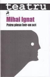 Patru piese intr-un act - Mihai Ignat