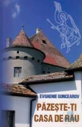 Pazeste-ti casa de rau - Evghenie Goncearov
