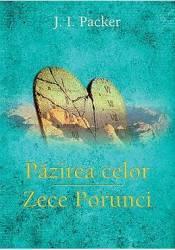 Pazirea Celor Zece Porunci - J.I. Packer