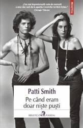 Pe Cand Eram Doar Niste Pusti - Patti Smith Carti