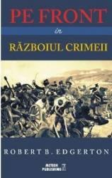 Pe front in Razboiul Crimeii - Robert B. Edgerton Carti